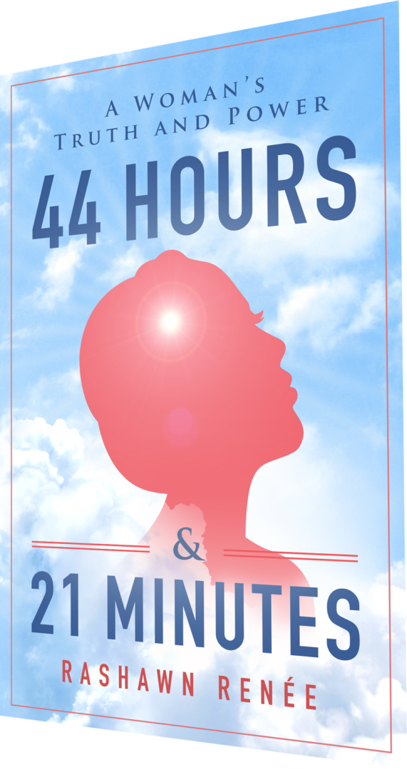 44 Hours & 21 Minutes; A Woman's Truth and Power44 Hours & 21 Minutes; A Woman's Truth and Power   Real Truth International